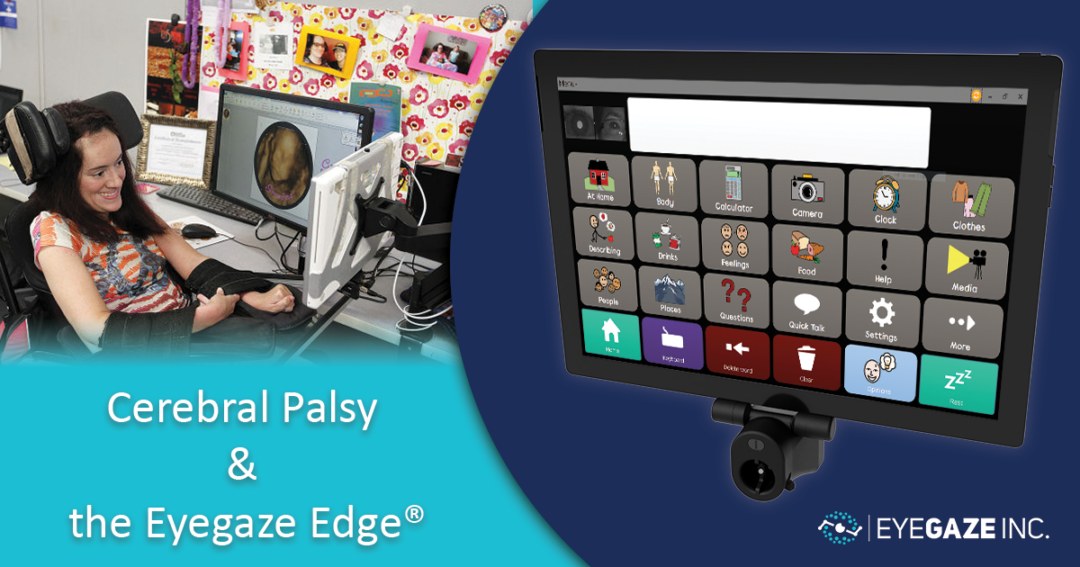 People with Cerebral Palsy Live Fuller Lives, Thanks to Eyegaze Edge®